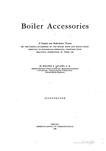 Boiler Accessories: A Complete and Authoritative Treatise on the Various ... by American School of Correspondence at Armour Institute of Technology , Chicago, Walter Swift Leland, American School of Correspondence at Armour Institute of Technology, Chicago.