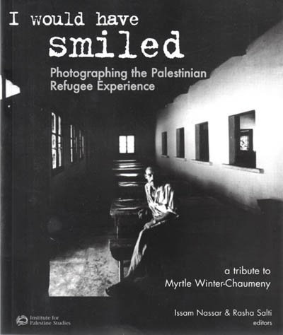 I Would Have Smiled: Photographing the Palestinian Refugee Experience by Issam Nassar, Rasha Salti