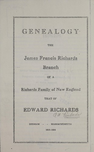 Genealogy: the James Francis Richards branch of a Richards family of New England by Arthur Wescate Richards