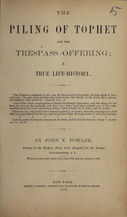 Cover of: The piling of Tophet and the trespass-offering | John T. Fowler