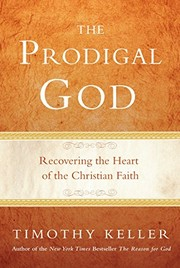 Cover of: The prodigal God: recovering the heart of the Christian faith