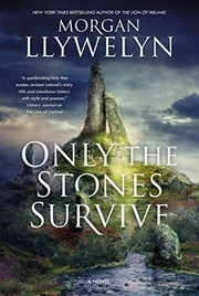 Cover of: Only the Stones Survive: A Novel of the Ancient Gods and Goddesses of Irish Myth and Legend