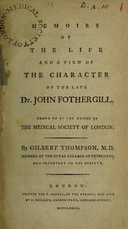 Cover of: Memoirs of the life and a view of the character of the late Dr. John Fothergill | Gilbert Thompson