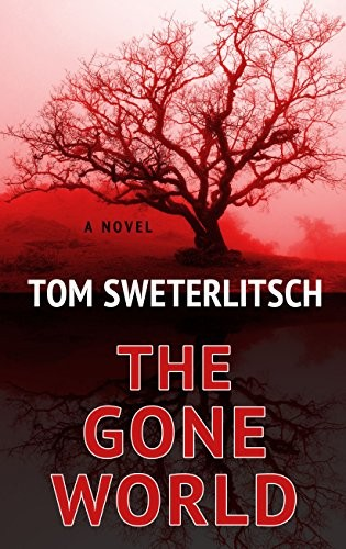 The Gone World (Thorndike Press Large Print Core) by Tom Sweterlitsch