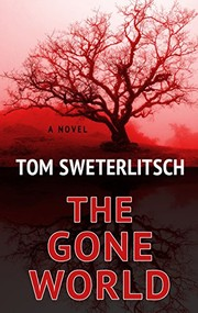Cover of: The Gone World (Thorndike Press Large Print Core) | Tom Sweterlitsch