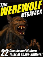 Cover of: The Werewolf Megapack: 22 Classic and Modern Tales of Shape-Shifters!