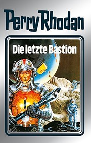 "Cover of: Perry Rhodan 32: Die letzte Bastion (Silberband): 12. Band des Zyklus ""Die Meister der Insel"" (Perry Rhodan-Silberband) (German Edition)"