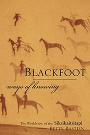 Cover of: Blackfoot ways of knowing | Betty Bastien