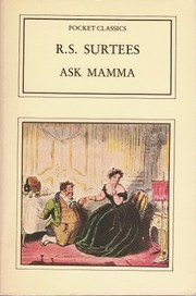 Cover of: Ask Mamma, or, The richest commoner in England | Robert Smith Surtees