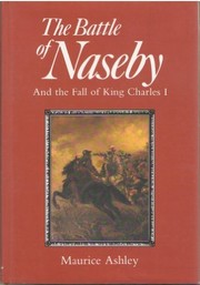 Cover of: The Battle of Naseby and the fall of King Charles I | Maurice Ashley