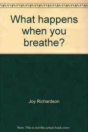 Cover of: What happens when you breathe? | Joy Richardson