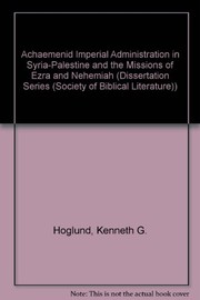 Cover of: Achaemenid imperial administration in Syria-Palestine and the missions of Ezra and Nehemiah | Kenneth G. Hoglund