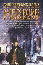 Cover of: Raffles Holmes & Company: Being the Remarkable Adventures of Raffles Holmes, Esq., Detective and Amateur Cracksman by Birth