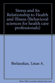 Cover of: Stress and Its Relationship to Health and Illness. | Linas A. Bielauskas