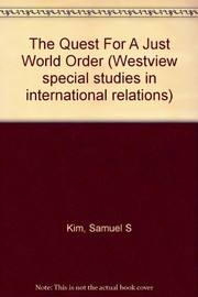 Cover of: The quest for a just world order | Samuel S. Kim
