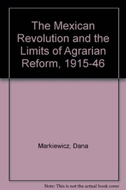 Cover of: The Mexican Revolution and the limits of agrarian reform, 1915-1946 | Dana Markiewicz