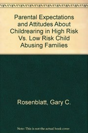 Cover of: Parental expectations and attitudes about childrearing in high risk vs. low risk child abusing families | Gary C. Rosenblatt