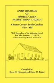 Cover of: Early records of Fishing Creek Presbyterian Church, Chester County, South Carolina, 1799-1859, with appendices of the visitation list of Rev. John Simpson, 1774-1776, and the cemetery roster, 1762-1979