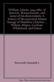 Cover of: William Adams, 1594-1661, of Ipswich, Massachusetts, and some of his descendants | Kenneth L. Bosworth