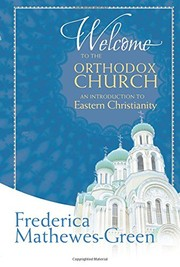 Cover of: Welcome to the Orthodox Church: An Introduction to Eastern Christianity