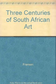Cover of: Three centuries of South African art | Hans Fransen