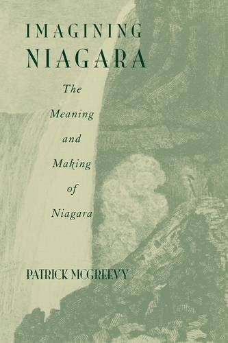 Imagining Niagara: The Meaning and Making of Niagara Falls by Patrick McGreevy