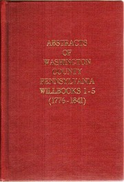 Cover of: Abstracts of Washington County, Pennsylvania willbooks 1-5, 1776-1841 | Bob Closson