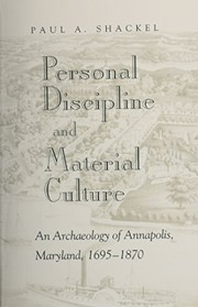 Cover of: Personal discipline and material culture: an archaeology of Annapolis, Maryland, 1695-1870