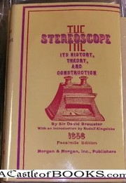 Cover of: The stereoscope; its history, theory, and construction