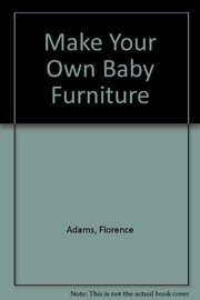 Cover of: Make your own baby furniture | Florence Adams