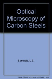 Cover of: Optical microscopy of carbon steels | Leonard Ernest Samuels