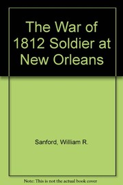 Cover of: The War of 1812 soldier at New Orleans | William R. Sanford