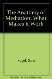 Cover of: The anatomy of mediation | Sam Kagel
