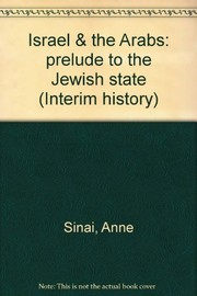 Cover of: Israel & the Arabs: prelude to the Jewish state. | Anne Sinai