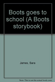 Cover of: Boots goes to school | Sara James