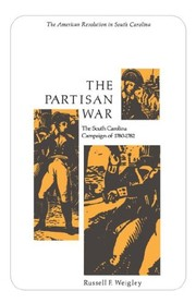 Cover of: The partisan war: the South Carolina campaign of 1780-1782
