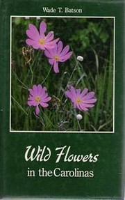 Cover of: Wild flowers in the Carolinas | Wade T. Batson