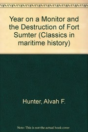 Cover of: A year on a monitor and the destruction of Fort Sumter | Alvah Folsom Hunter