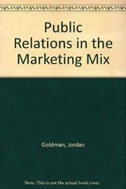 Cover of: Public relations in the marketing mix | Goldman, Jordan.