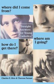 Cover of: Where did I come from? Where am I going? How do I get there?: straight answers for young Catholics
