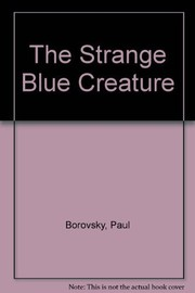 Cover of: The strange blue creature | Paul Borovsky