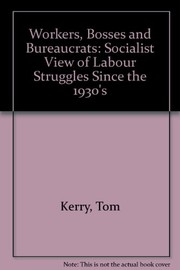 Cover of: Workers, bosses, and bureaucrats | Tom Kerry