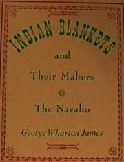 Cover of: Indian blankets and their makers. | George Wharton James