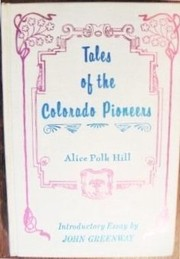 Cover of: Tales of the Colorado pioneers | Alice Polk Hill