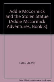 Cover of: Addie McCormick and  the stolen statue | Leanne Lucas