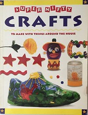 Cover of: Super nifty crafts to make with things around the house | Cambria Cohen