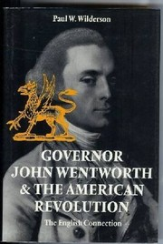 Cover of: Governor John Wentworth & the American Revolution | Paul W. Wilderson