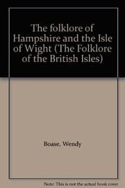 Cover of: The folklore of Hampshire and the Isle of Wight | Wendy Boase