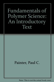 Cover of: Fundamentals of polymer science | Paul C. Painter