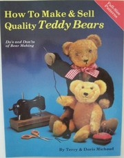 Cover of: How to make & sell quality teddy bears | Terry Michaud